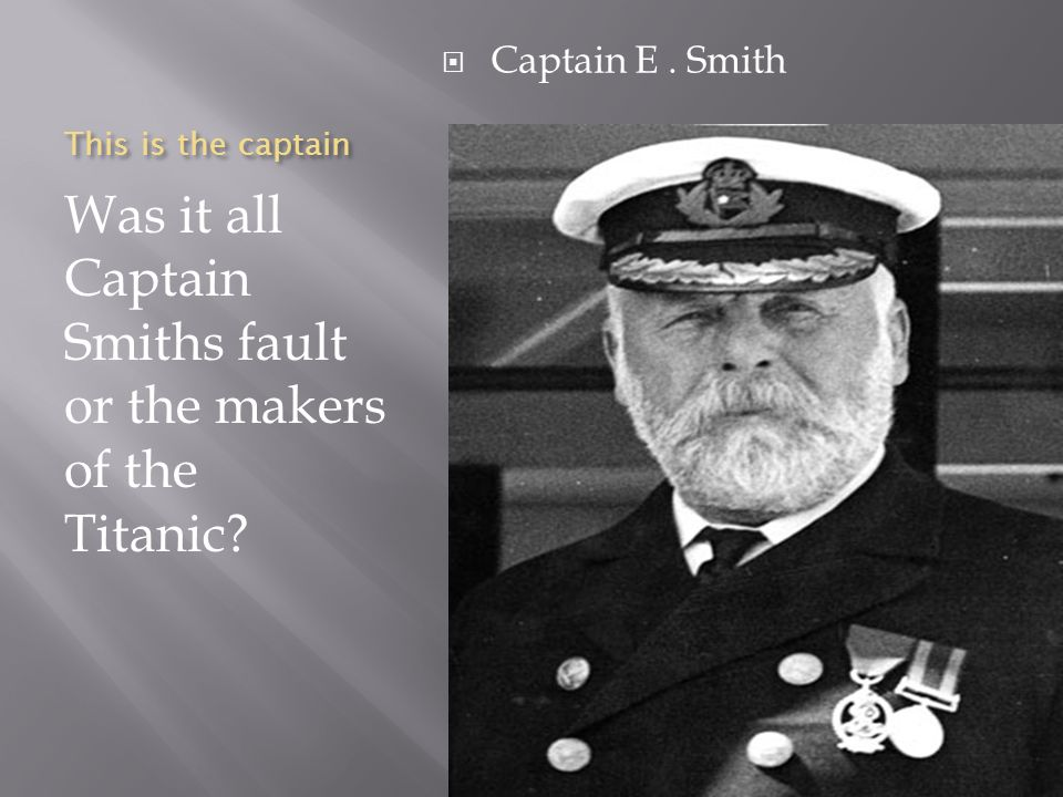 JFKCurious Smith Was+it+all+Captain+Smiths+fault+or+the+makers+of+the+Titanic